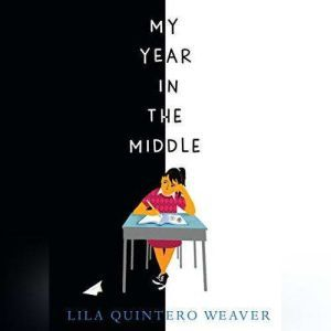 My Year in the Middle, Lila Quintero Weaver