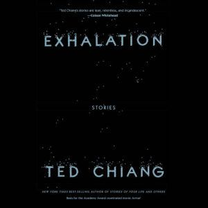 Exhalation Stories, Ted Chiang