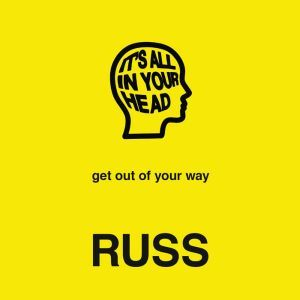 IT'S ALL IN YOUR HEAD, Russ