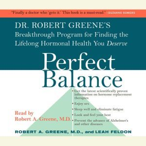 Perfect Balance: Dr. Robert Greene's Breakthrough Program for Finding the Lifelong Hormonal Health You Deserve, Robert A. Greene, M.D.