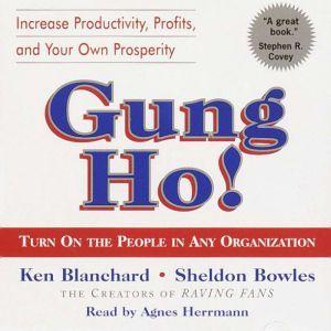 Gung Ho!: Turn On the People in Any Organization, Ken Blanchard