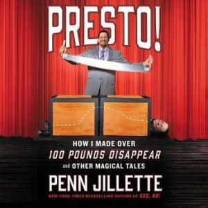 Presto!: How I Made Over 100 Pounds Disappear and Other Magical Tales, Penn Jillette