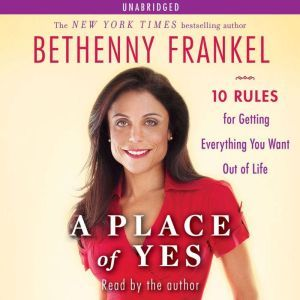 A Place of Yes: 10 Rules for Getting Everything You Want Out of Life, Bethenny Frankel