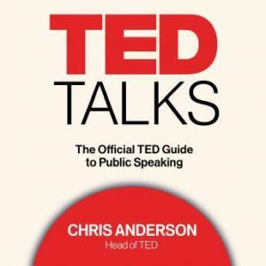 TED Talks The Official TED Guide to Public Speaking, Chris Anderson