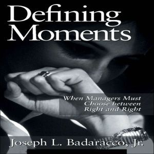 Defining Moments: When Managers Must Choose Between Right and Right, Joseph L. Badaracco