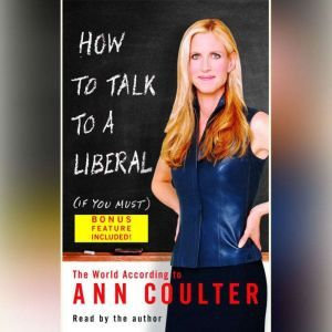 How to Talk to a Liberal (If You Must) The World According to Ann Coulter, Ann Coulter
