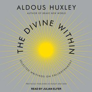 The Divine Within Selected Writings on Enlightenment, Aldous Huxley