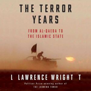 The Terror Years: From al-Qaeda to the Islamic State, Lawrence Wright