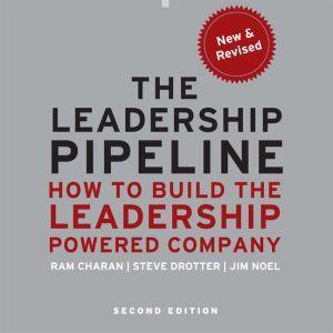 Leadership Pipeline: How to Build the Leadership Powered Company, Ram Charan