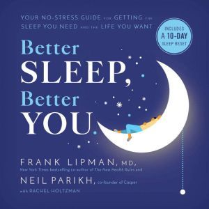 Better Sleep, Better You: Your No-Stress Guide for Getting the Sleep You Need and the Life You Want, Frank Lipman