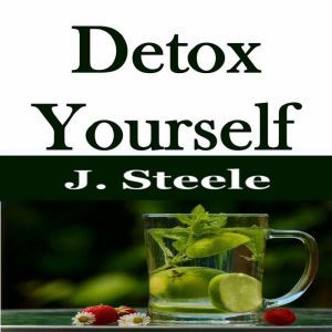 Detox Yourself, J. Steele