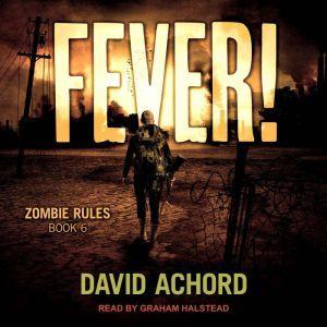 Fever! Zombie Rules Book 6, David Achord