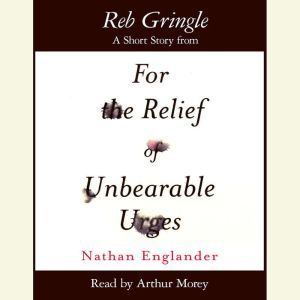 Reb Kringle: A Short Story from For the Relief of Unbearable Urges, Nathan Englander