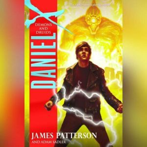 Daniel X: Demons and Druids: Demons and Druids, James Patterson