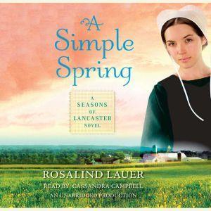 A Simple Spring: A Seasons of Lancaster Novel, Rosalind Lauer