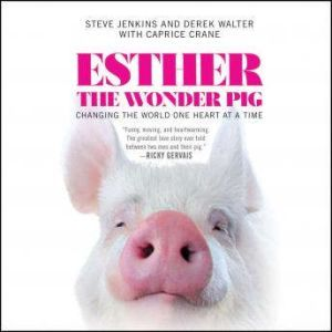 Esther the Wonder Pig Changing the World One Heart at a Time, Steve Jenkins