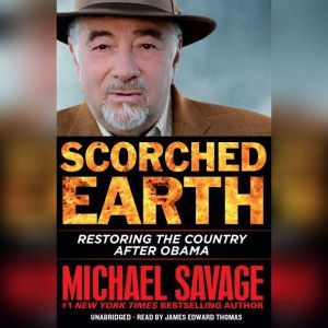 Scorched Earth Restoring the Country after Obama, Michael Savage