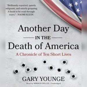 Another Day in the Death of America: A Chronicle of Ten Short Lives, Gary Younge
