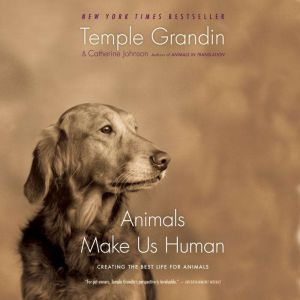 Animals Make Us Human Creating the Best Life for Animals, Temple Grandin