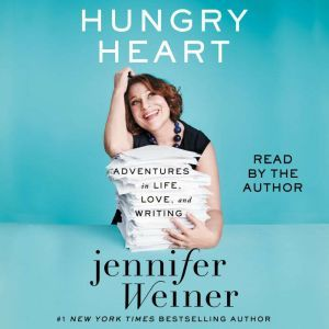 Hungry Heart: Adventures in Life, Love, and Writing, Jennifer Weiner