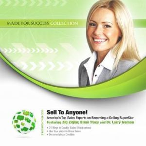 Sell to Anyone!: Americas Top Sales Experts on Becoming a Selling Superstar