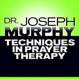 Techniques in Prayer Therapy, Joseph Murphy