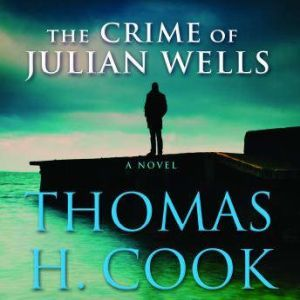 The Crime of Julian Wells, Thomas H. Cook