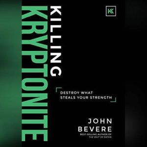 Killing Kryptonite Destroy What Steals Your Strength, John Bevere