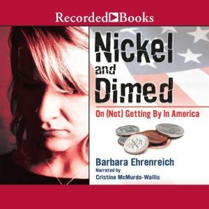 Nickel and Dimed On (Not) Getting By in America, Barbara Ehrenreich