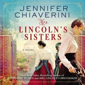 Mrs. Lincoln's Sisters A Novel, Jennifer Chiaverini