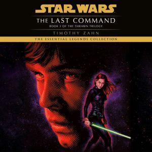 The Last Command: Star Wars (The Thrawn Trilogy): Volume 3, Timothy Zahn