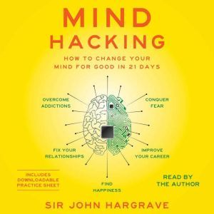 Mind Hacking How to Change Your Mind for Good in 21 Days, John Hargrave