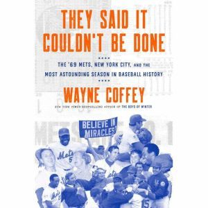 They Said It Couldn't Be Done: The '69 Mets, New York City, and the Most Astounding Season in Baseball History, Wayne Coffey