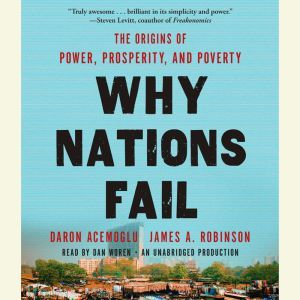 Why Nations Fail The Origins of Power, Prosperity, and Poverty, Daron Acemoglu