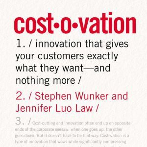 Costovation: Innovation That Gives Your Customers Exactly What They Want--And Nothing More, Stephen Wunker