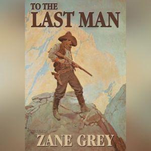 To The Last Man, Zane Grey