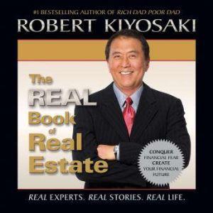 The Real Book of Real Estate Real Experts. Real Stories. Real Life., Robert T. Kiyosaki