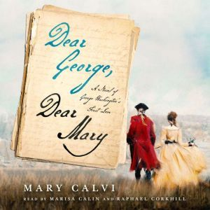 Dear George, Dear Mary A Novel of George Washington's First Love, Mary Calvi