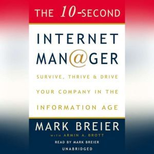 The 10-Second Internet Manager: Survive, Thrive, and Drive Your Company in the Information Age, Mark Breier