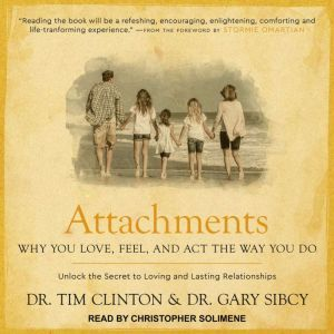 Attachments Why You Love, Feel, and Act the Way You Do, Dr. Tim Clinton