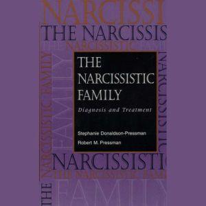 The Narcissistic Family: Diagnosis and Treatment, Stephanie Donaldson-Pressman