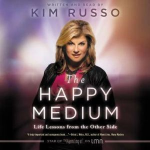The Happy Medium Life Lessons from the Other Side, Kim Russo