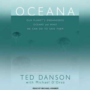 Oceana: Our Planet's Endangered Oceans and What We Can Do to Save Them, Ted Danson