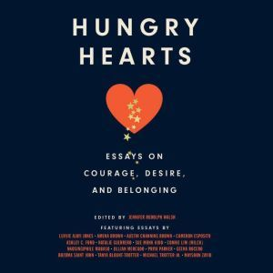 Hungry Hearts Essays on Courage, Desire, and Belonging, Walsh, Jennifer Rudolph