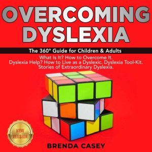 OVERCOMING DYSLEXIA The 360 Guide for Children & Adults.  What Is It? How to Overcome It.  Dyslexia Help? How to Live as a Dyslexic. Dyslexia Tool-Kit.  Stories of Extraordinary Dyslexia. NEW VERSION, BRENDA CASEY