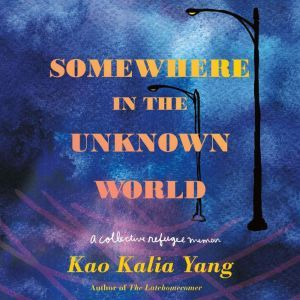 Somewhere in the Unknown World: A Collective Refugee Memoir, Kao Kalia Yang