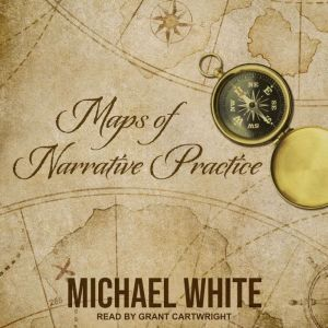 Maps of Narrative Practice, Michael White