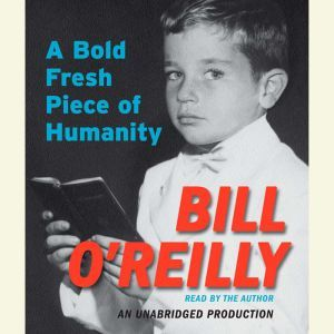 A Bold Fresh Piece of Humanity, Bill O'Reilly