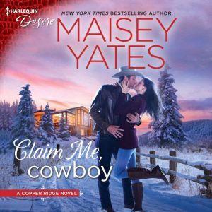 Claim Me, Cowboy: (Copper Ridge), Maisey Yates