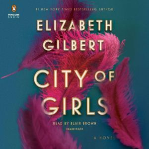 City of Girls A Novel, Elizabeth Gilbert